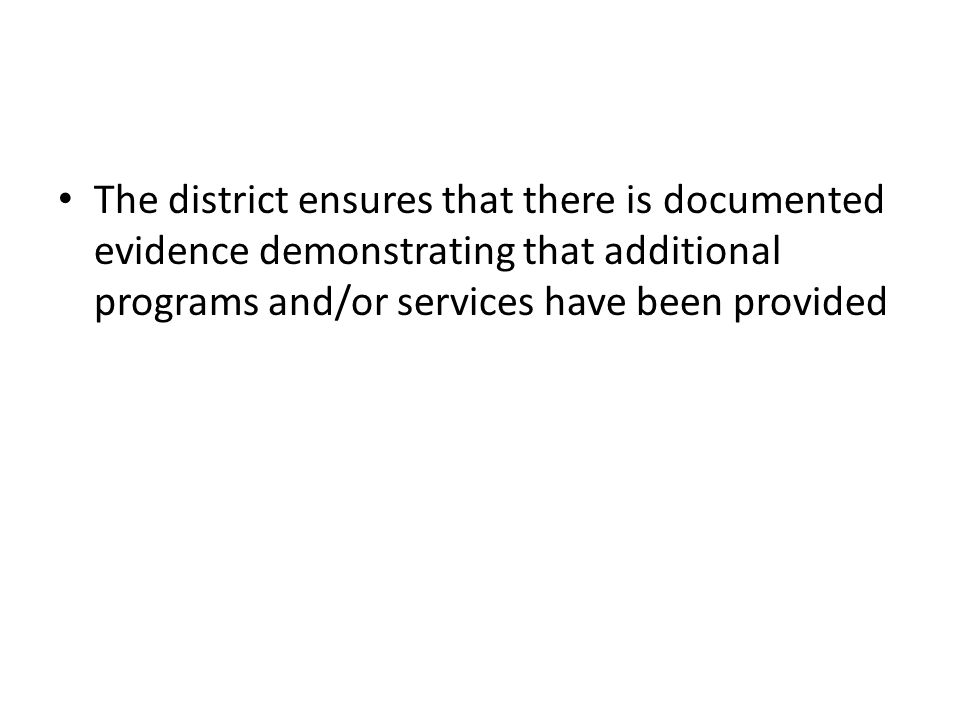 The district ensures that there is documented evidence demonstrating that additional programs and/or services have been provided
