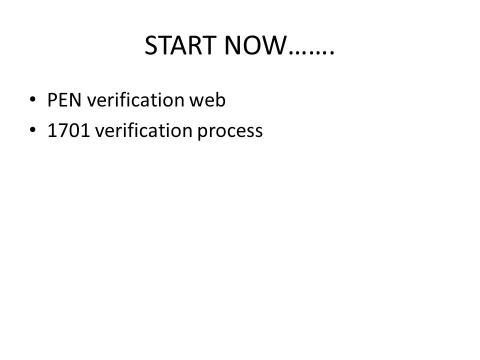START NOW……. PEN verification web 1701 verification process