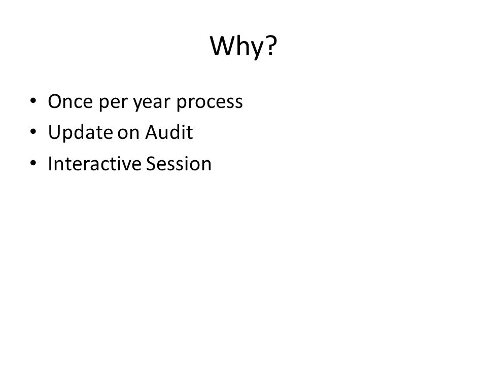 Why Once per year process Update on Audit Interactive Session