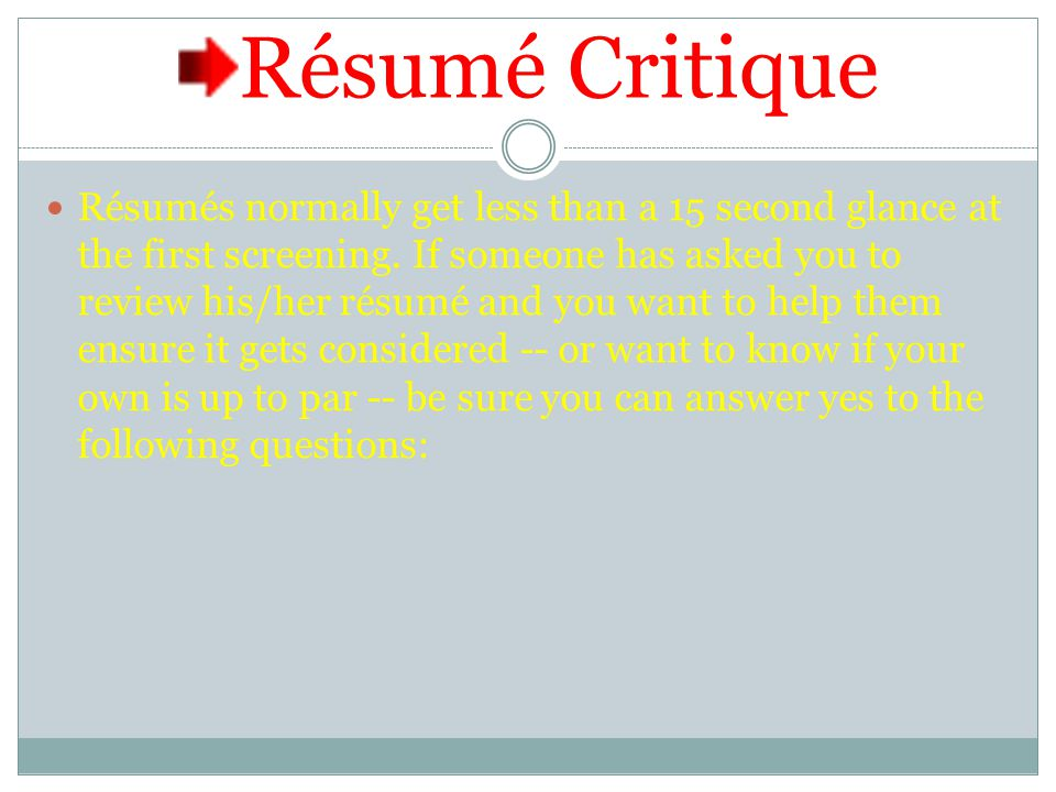 Résumé Critique Résumés normally get less than a 15 second glance at the first screening.