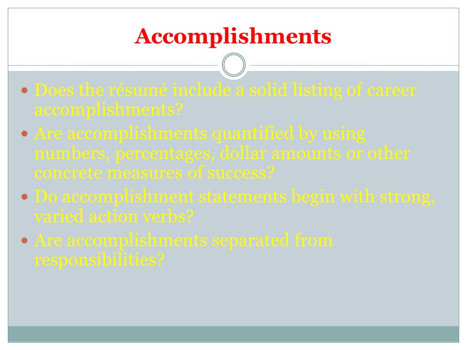 Accomplishments Does the résumé include a solid listing of career accomplishments.