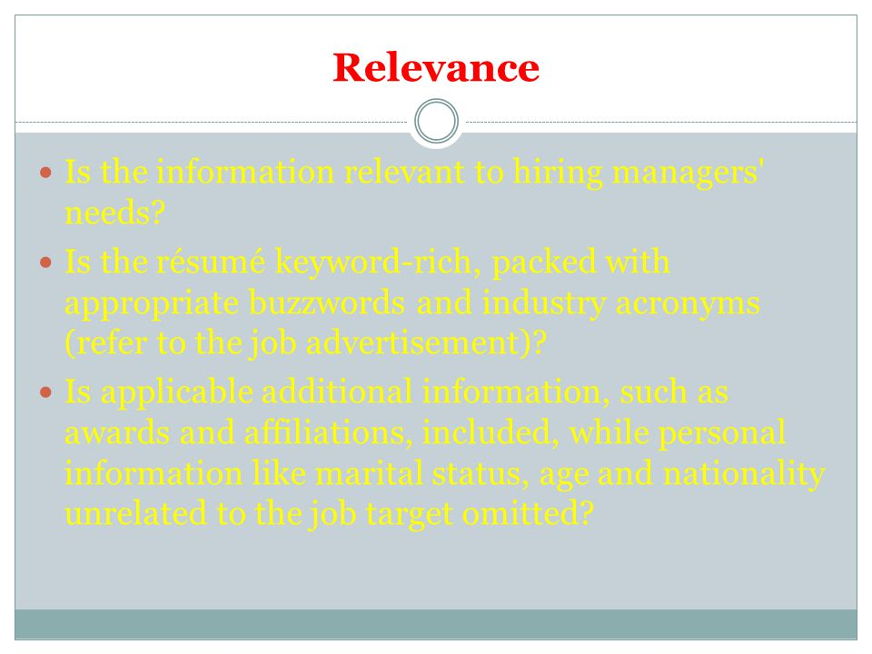 Relevance Is the information relevant to hiring managers needs.