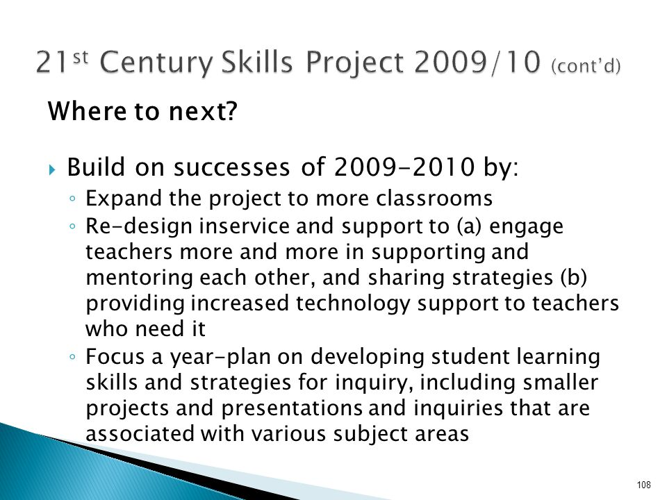Where to next?  Build on successes of 2009-2010 by: ◦ Expand the project to more classrooms ◦ Re-design inservice and support to (a) engage teachers