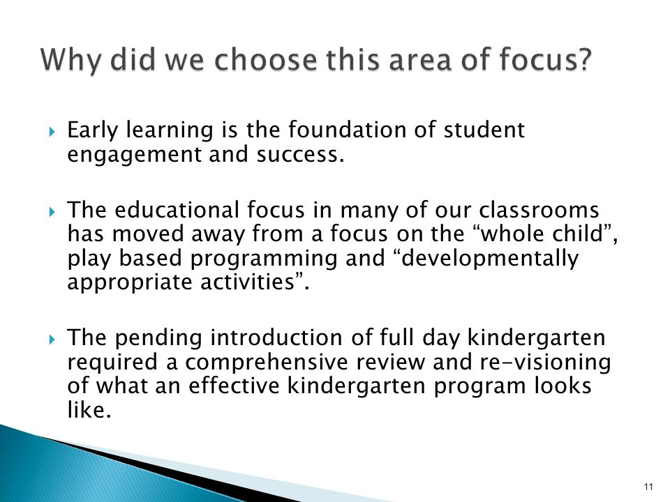  Early learning is the foundation of student engagement and success.  The educational focus in many of our classrooms has moved away from a focus on