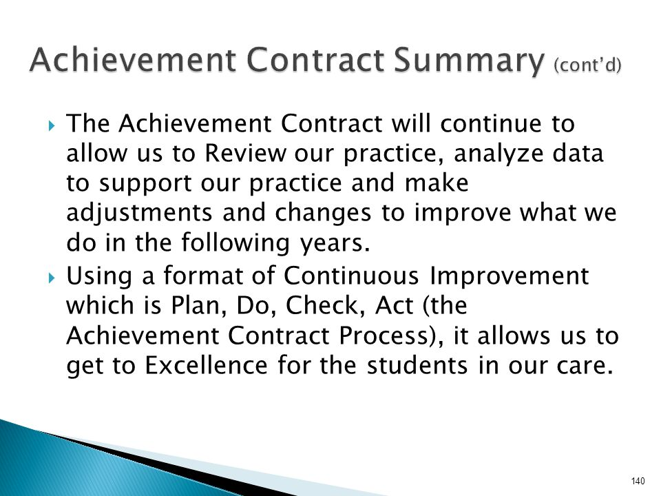  The Achievement Contract will continue to allow us to Review our practice, analyze data to support our practice and make adjustments and changes to