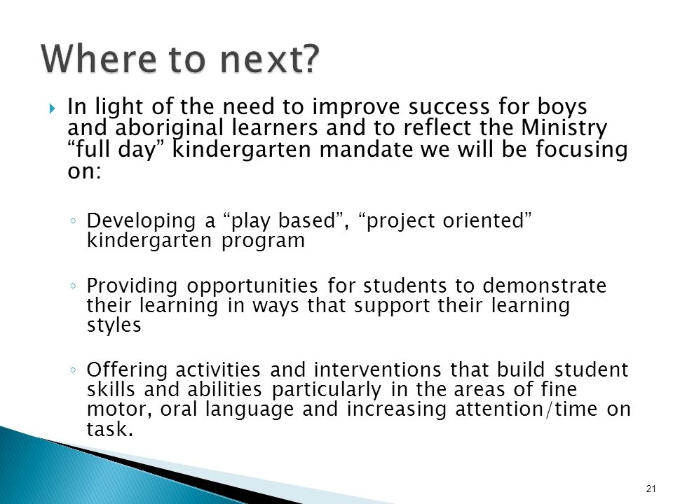 """ In light of the need to improve success for boys and aboriginal learners and to reflect the Ministry """"full day"""" kindergarten mandate we will be focu"""