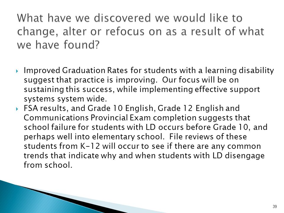  Improved Graduation Rates for students with a learning disability suggest that practice is improving. Our focus will be on sustaining this success,