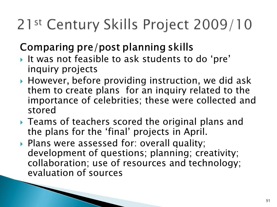Comparing pre/post planning skills  It was not feasible to ask students to do 'pre' inquiry projects  However, before providing instruction, we did