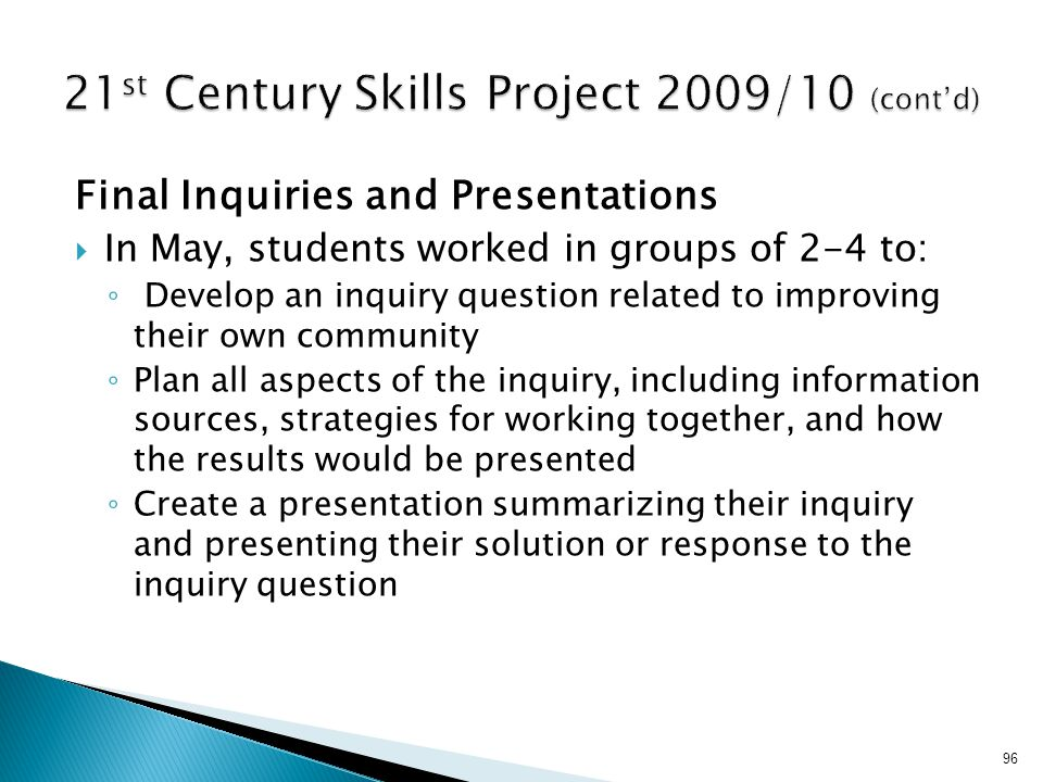 Final Inquiries and Presentations  In May, students worked in groups of 2-4 to: ◦ Develop an inquiry question related to improving their own communit