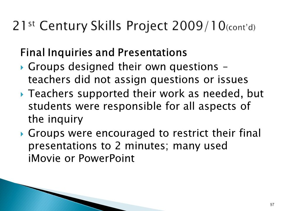 Final Inquiries and Presentations  Groups designed their own questions – teachers did not assign questions or issues  Teachers supported their work