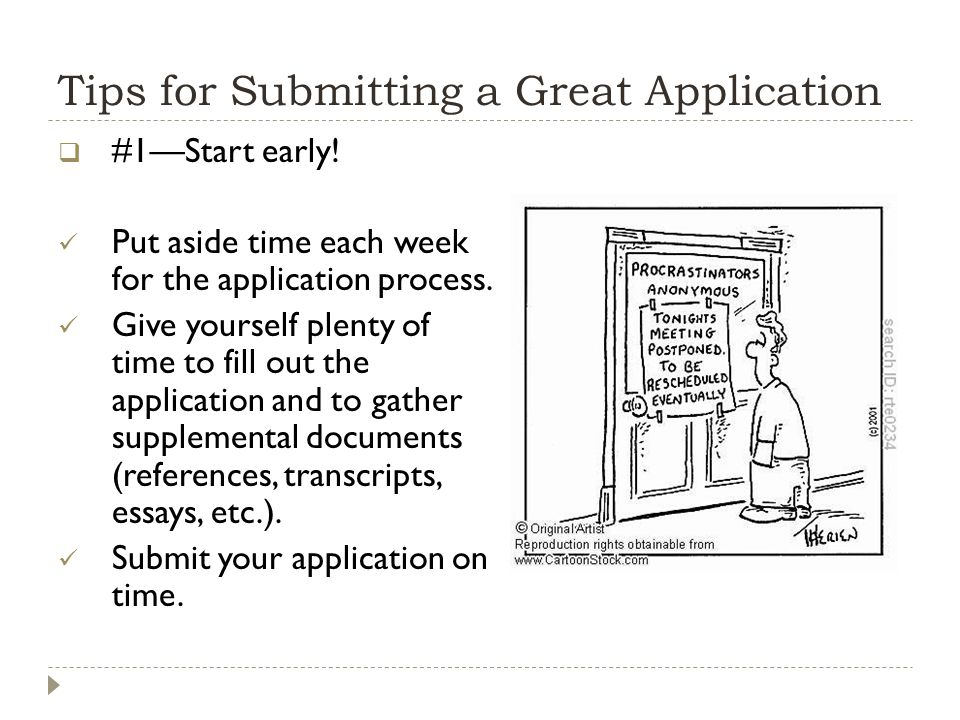 Tips for Submitting a Great Application  #1—Start early.