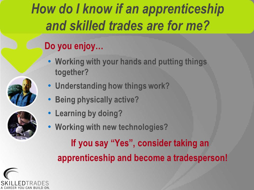 How do I know if an apprenticeship and skilled trades are for me.