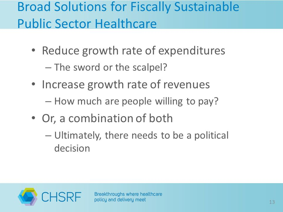 Broad Solutions for Fiscally Sustainable Public Sector Healthcare Reduce growth rate of expenditures – The sword or the scalpel.