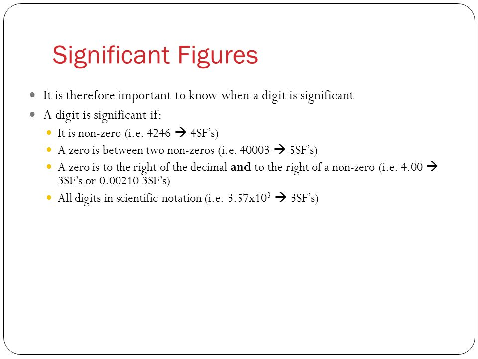 Significant Figures It is therefore important to know when a digit is significant A digit is significant if: It is non-zero (i.e.