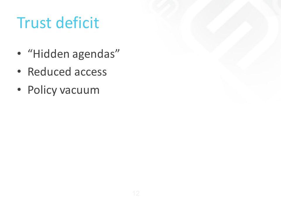 Trust deficit Hidden agendas Reduced access Policy vacuum 12