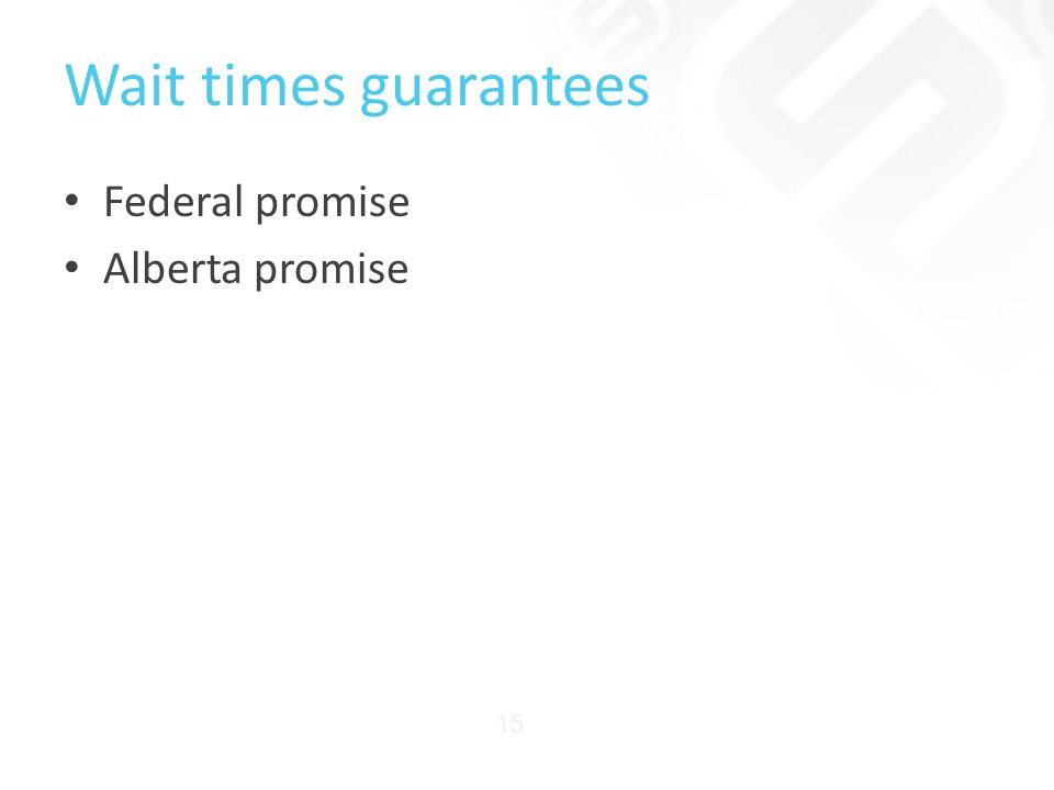 Wait times guarantees Federal promise Alberta promise 15