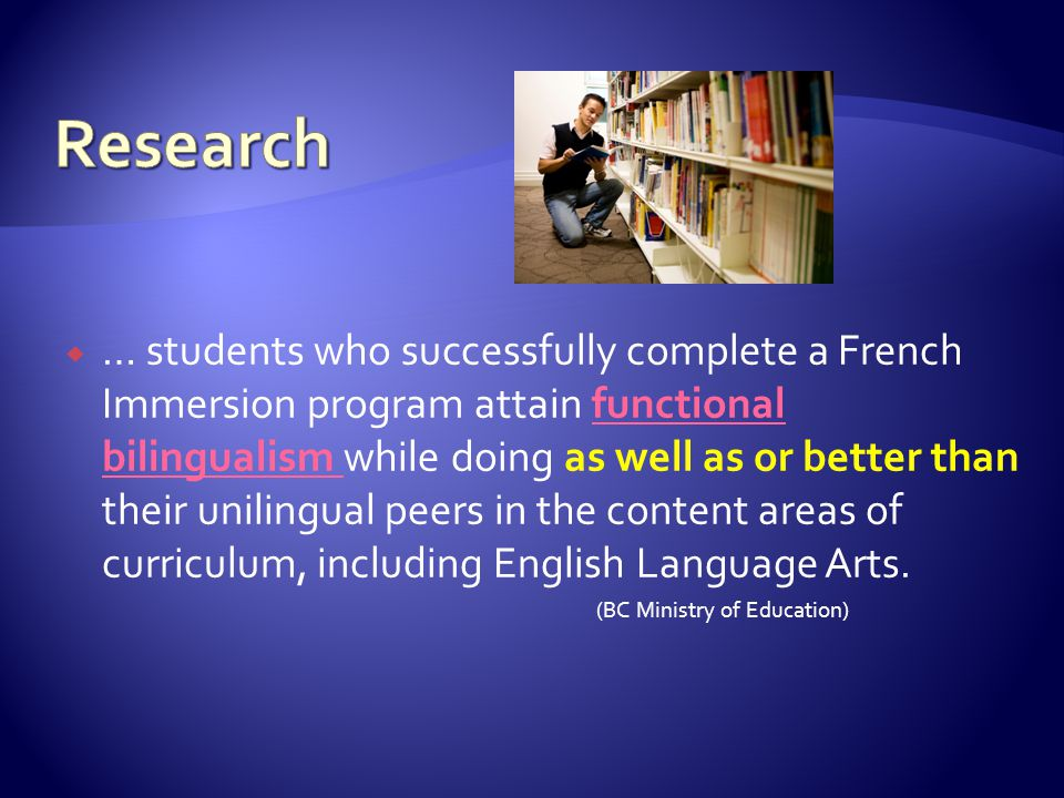  … students who successfully complete a French Immersion program attain functional bilingualism while doing as well as or better than their unilingua