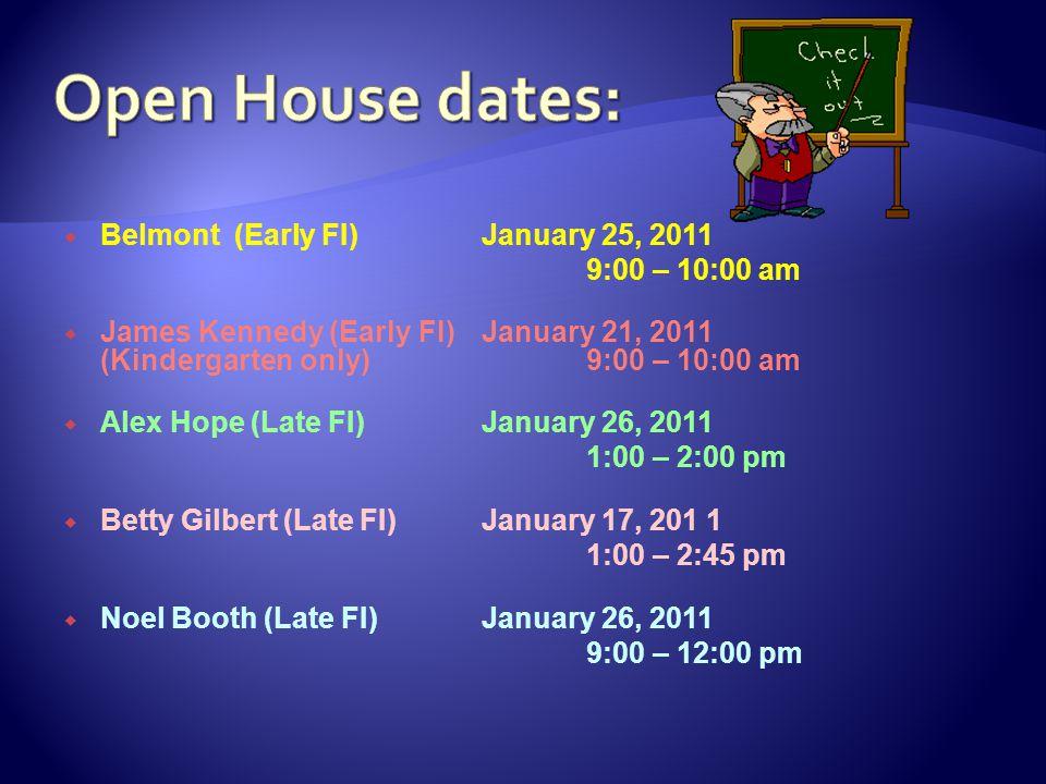  Belmont (Early FI)January 25, 2011 9:00 – 10:00 am  James Kennedy (Early FI) January 21, 2011 (Kindergarten only)9:00 – 10:00 am  Alex Hope (Late