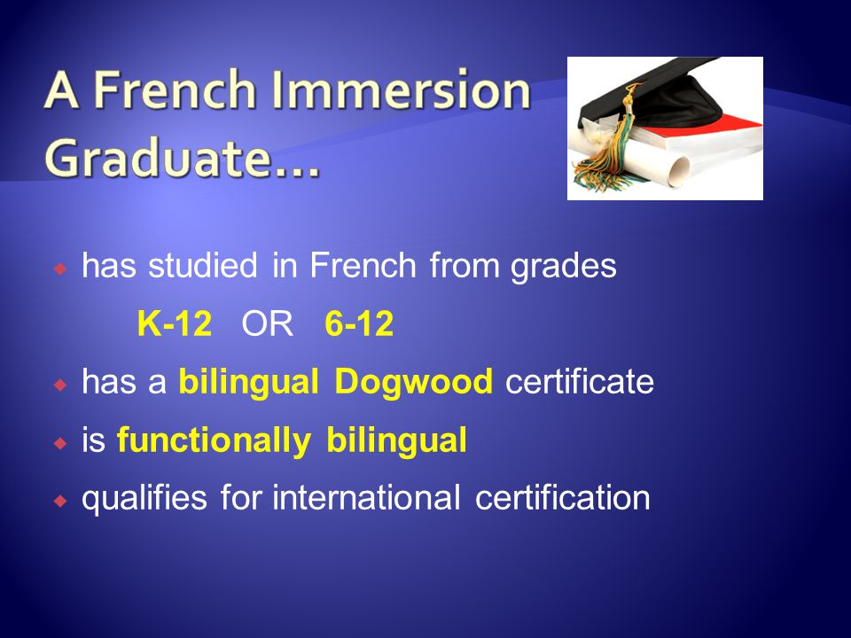  participate easily in French conversations  accept employment requiring French  pursue post-secondary education in French