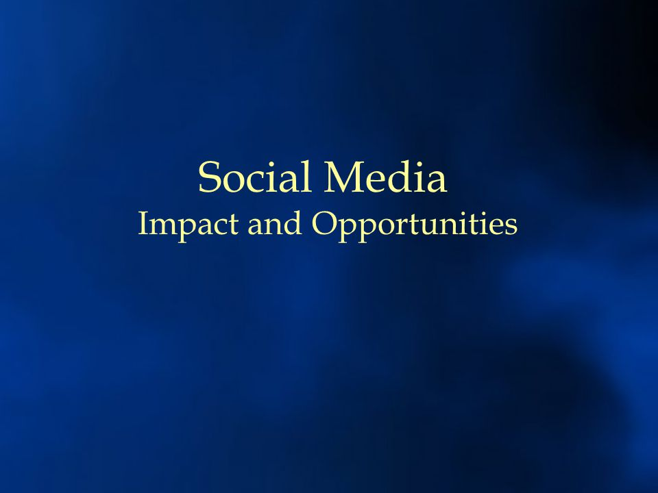 Social Media Impact and Opportunities