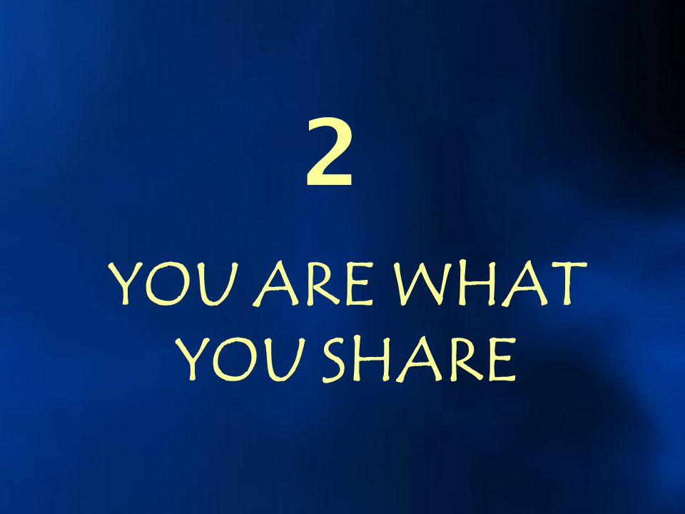 2 YOU ARE WHAT YOU SHARE