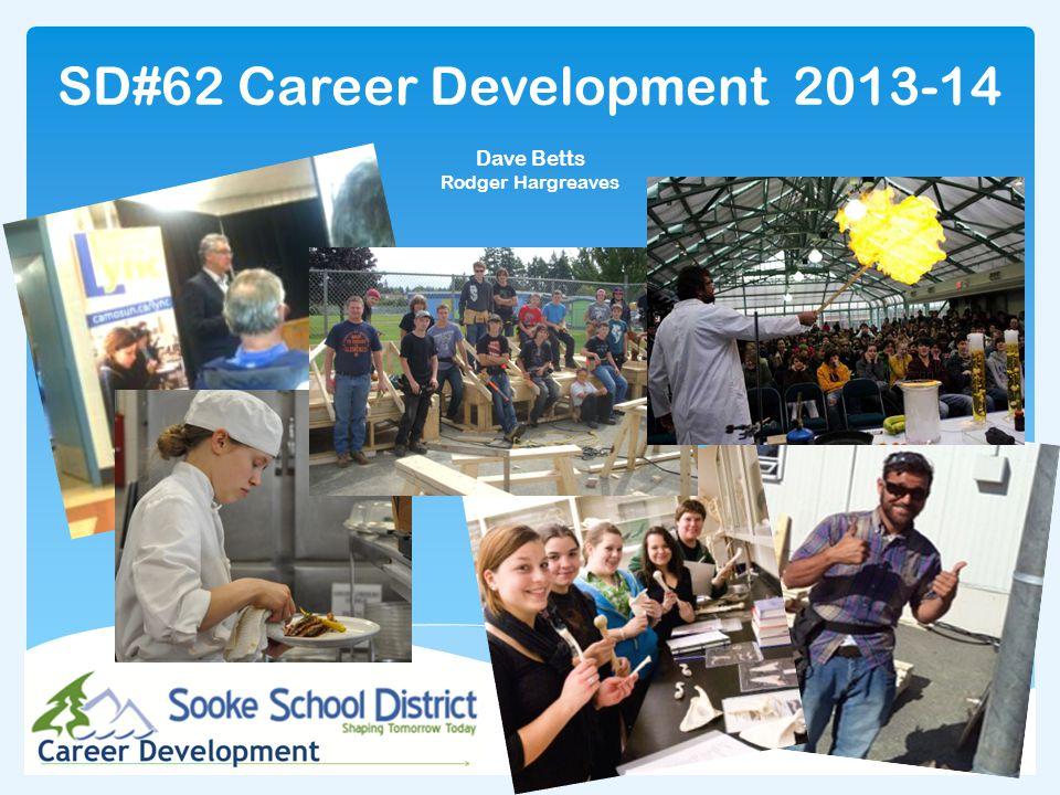SD#62 Career Development 2013-14 Dave Betts Rodger Hargreaves