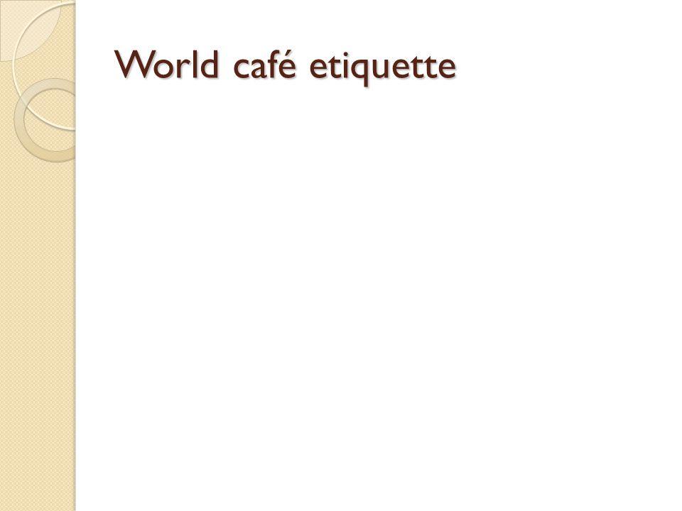 World café etiquette