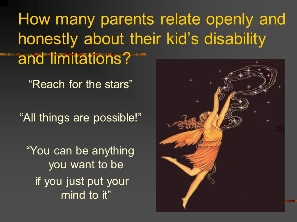 How many parents relate openly and honestly about their kid's disability and limitations.