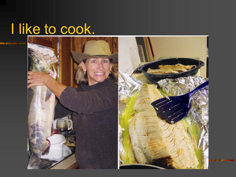 I like to cook.