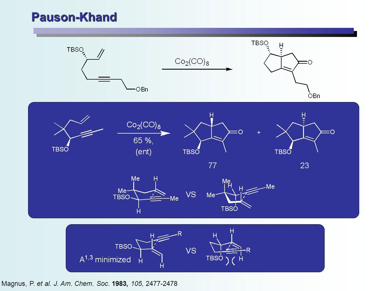 Pauson-Khand Magnus, P. et al. J. Am. Chem. Soc. 1983, 105, 2477-2478