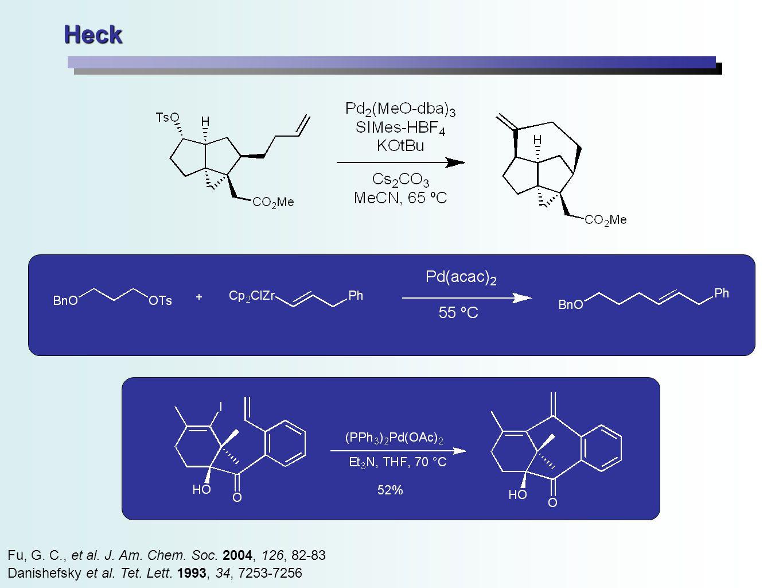 Heck Fu, G. C., et al. J. Am. Chem. Soc. 2004, 126, 82-83 Danishefsky et al.