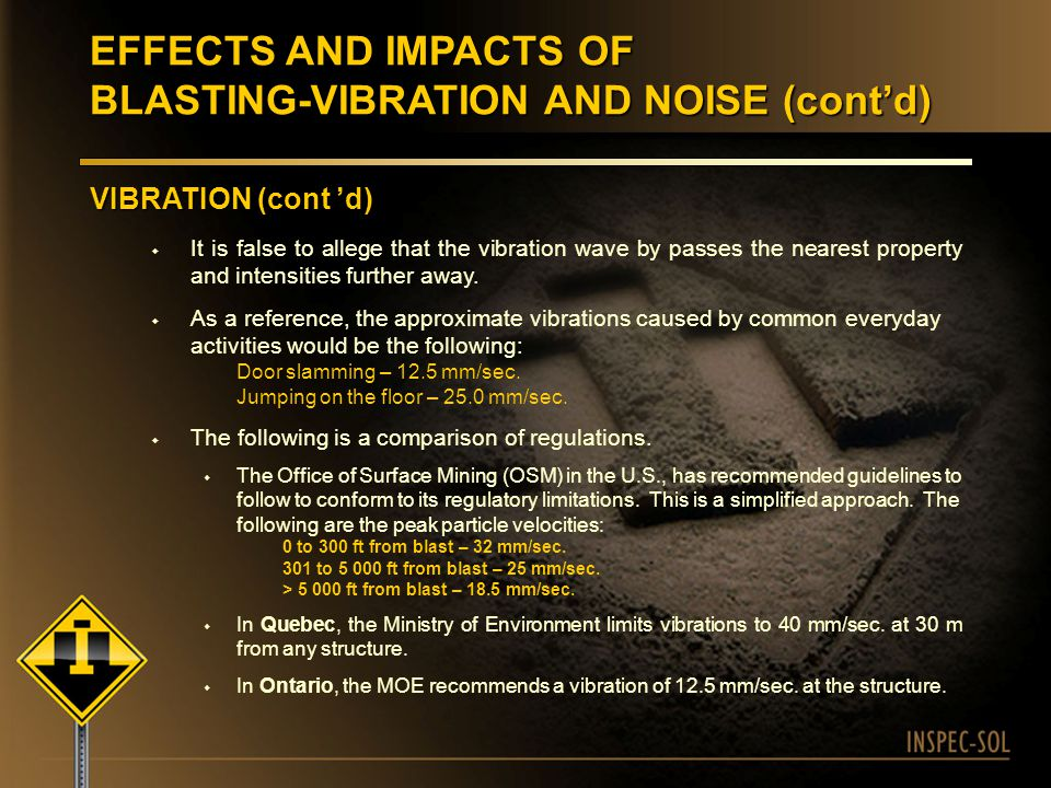 EFFECTS AND IMPACTS OF BLASTING-VIBRATION AND NOISE (cont'd)  The OSM guidelines were intended to eliminate the likelihood of damage to structures and reduce level of complaints from neighbours.