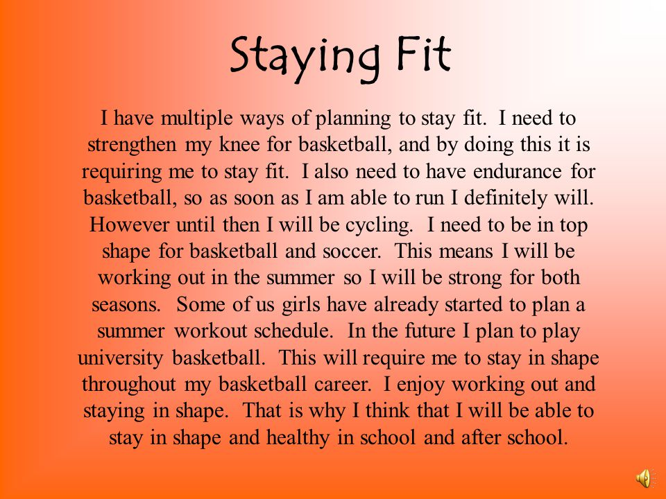 Staying Fit I have multiple ways of planning to stay fit.