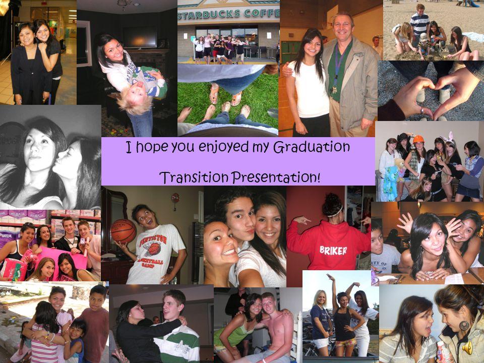 I hope you enjoyed my Graduation Transition Presentation!