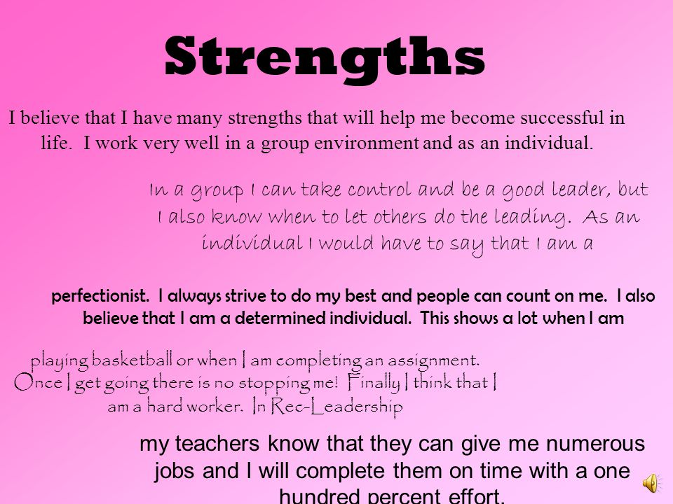 my teachers know that they can give me numerous jobs and I will complete them on time with a one hundred percent effort.