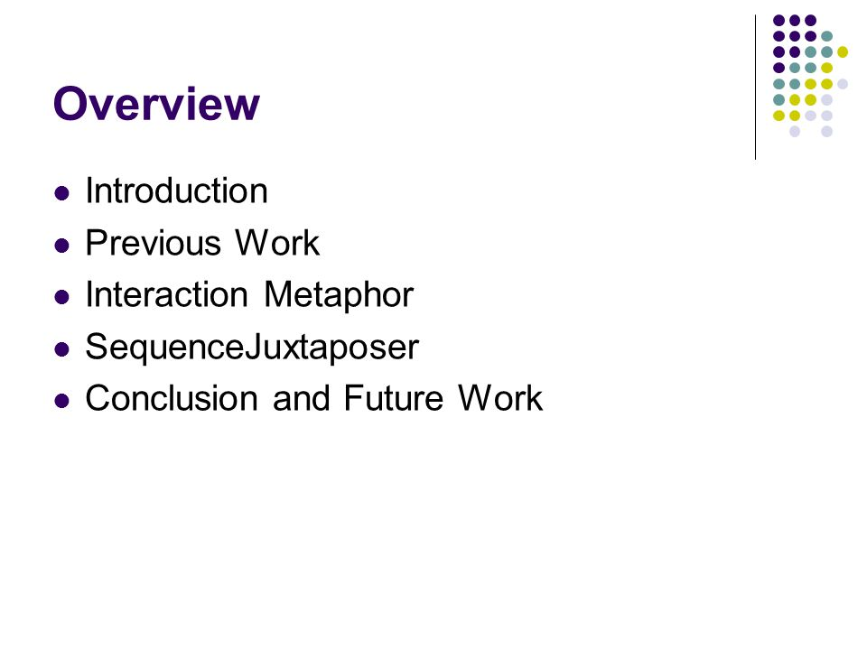 Overview Introduction Previous Work Interaction Metaphor SequenceJuxtaposer Conclusion and Future Work