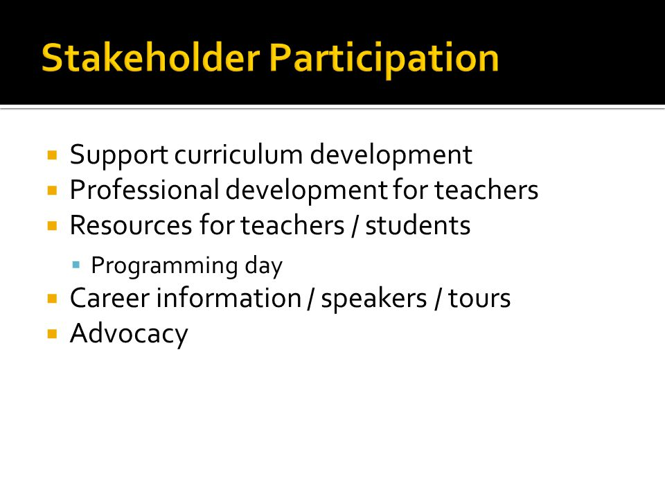  Support curriculum development  Professional development for teachers  Resources for teachers / students  Programming day  Career information / speakers / tours  Advocacy