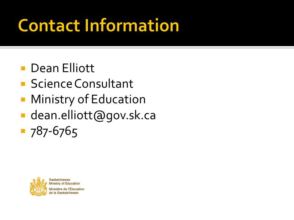  Dean Elliott  Science Consultant  Ministry of Education  dean.elliott@gov.sk.ca  787-6765
