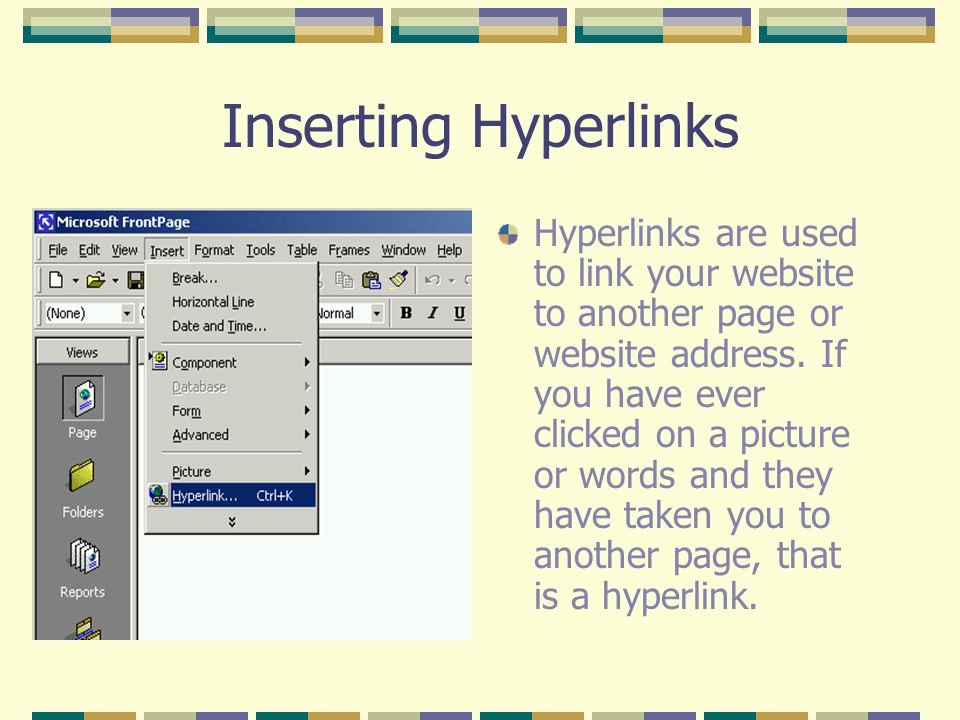 Inserting Hyperlinks Hyperlinks are used to link your website to another page or website address.