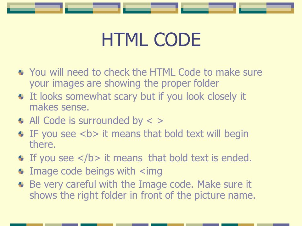HTML CODE You will need to check the HTML Code to make sure your images are showing the proper folder It looks somewhat scary but if you look closely it makes sense.