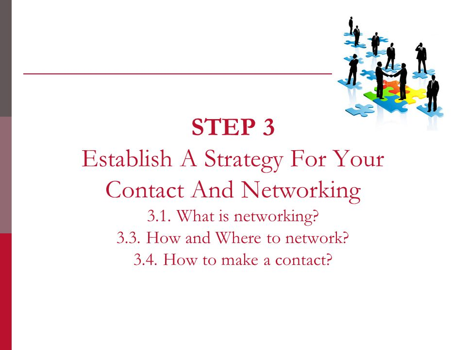 STEP 3 Establish A Strategy For Your Contact And Networking 3.1.