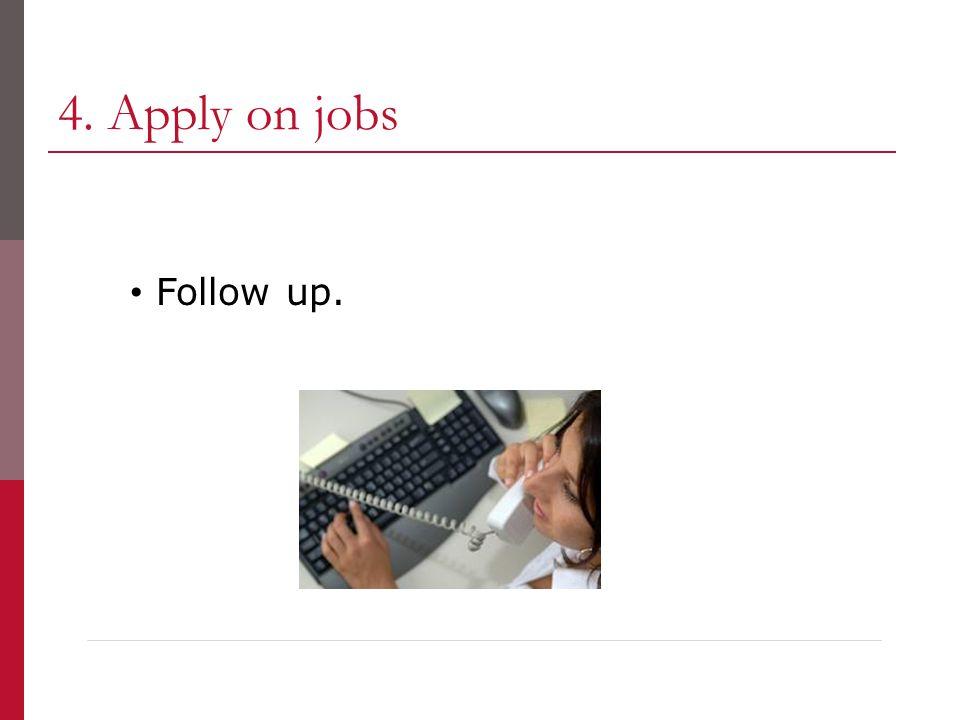 4. Apply on jobs Follow up.