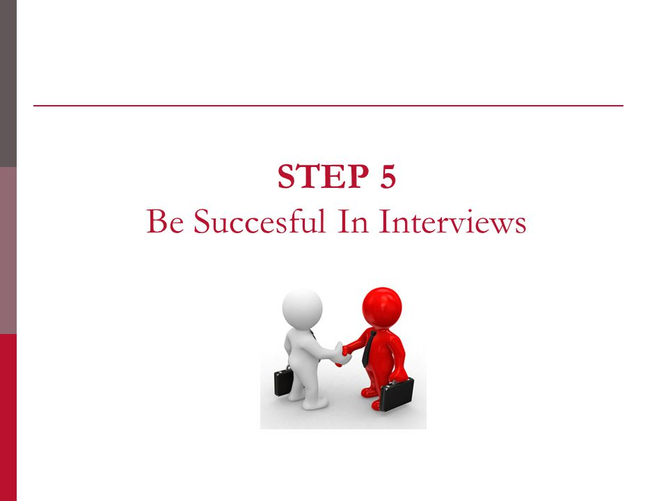 STEP 5 Be Succesful In Interviews