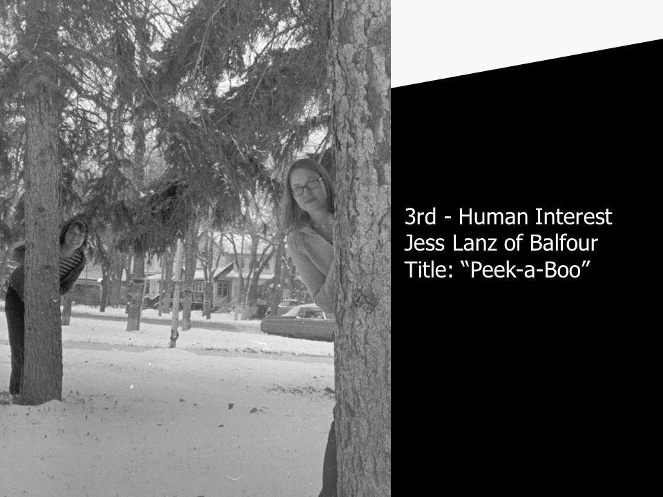 3rd - Human Interest Jess Lanz of Balfour Title: Peek-a-Boo