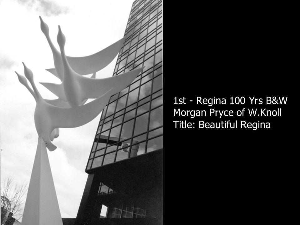 1st - Regina 100 Yrs B&W Morgan Pryce of W.Knoll Title: Beautiful Regina