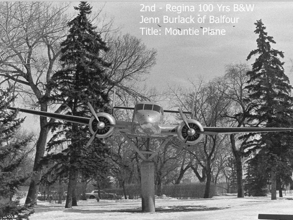 2nd - Regina 100 Yrs B&W Jenn Burlack of Balfour Title: Mountie Plane