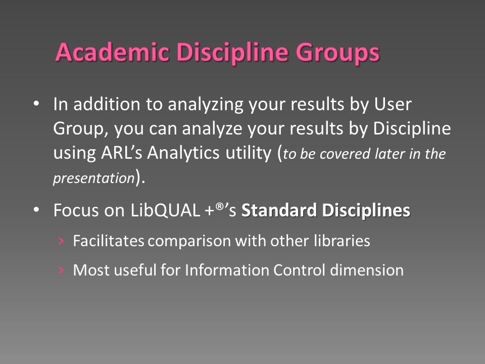 In addition to analyzing your results by User Group, you can analyze your results by Discipline using ARL's Analytics utility ( to be covered later in