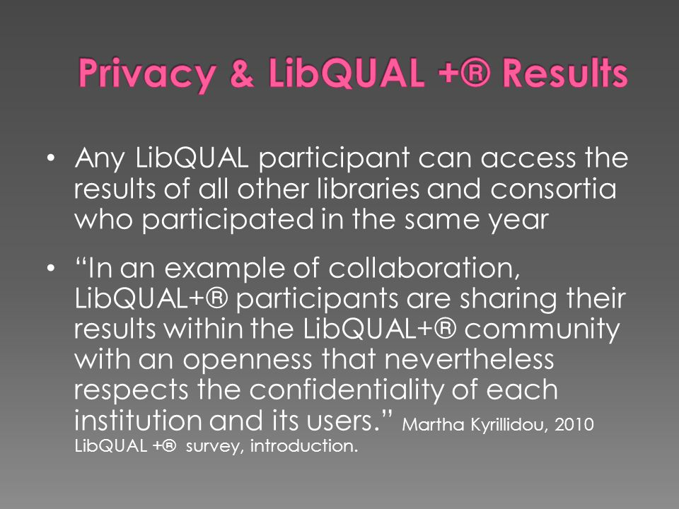 "Any LibQUAL participant can access the results of all other libraries and consortia who participated in the same year ""In an example of collaboration,"