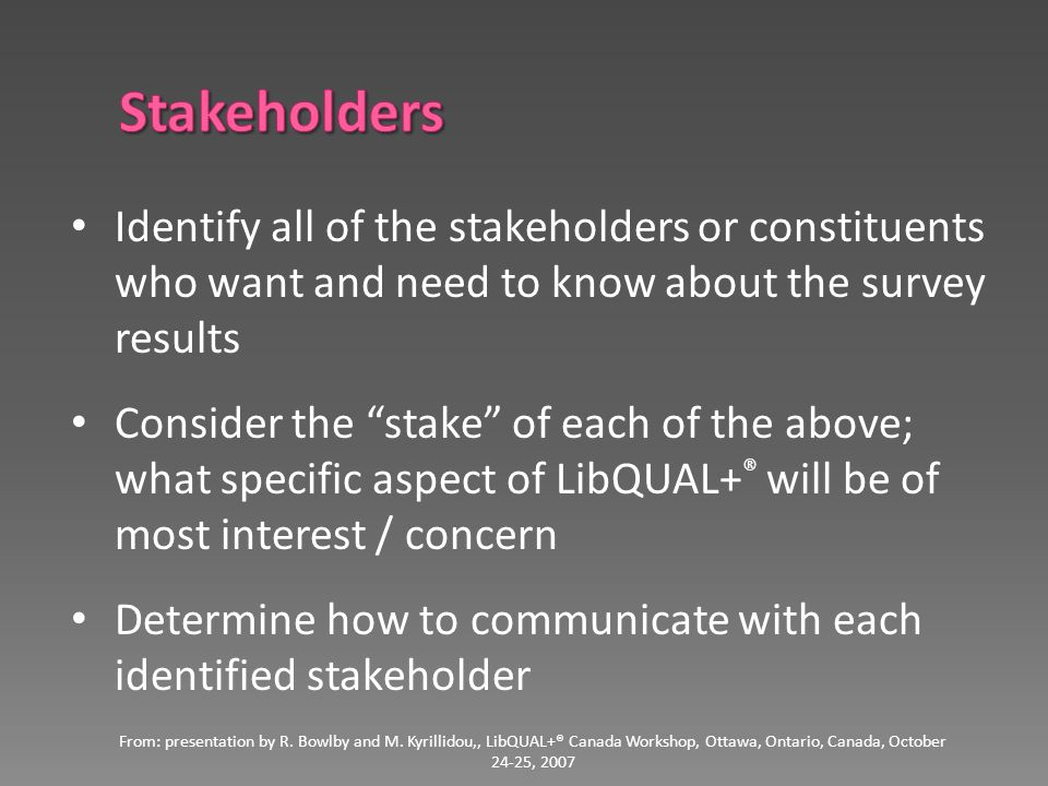 "Identify all of the stakeholders or constituents who want and need to know about the survey results Consider the ""stake"" of each of the above; what sp"