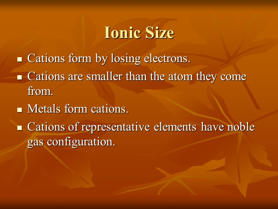 Ionic size Anions form by gaining electrons.Anions form by gaining electrons.